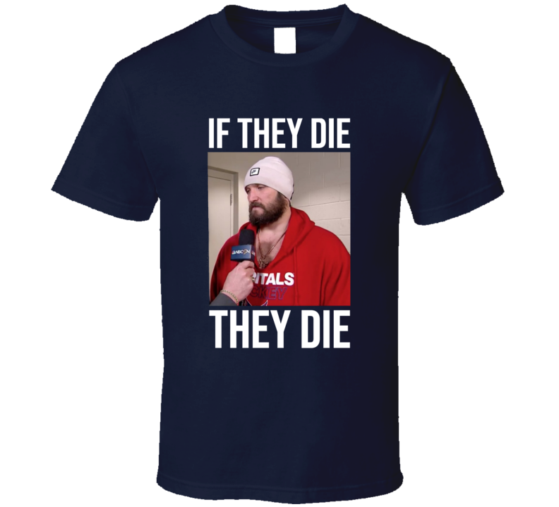 If They Die They Die Alex Ovechkin Playoff Interview Washington Hockey Sports Fan Barstool Mvp Russia Stanley Cup Champions Oshie Kuznetsov Sauce Bardown Caps Russian Rocket Cool T Shirt