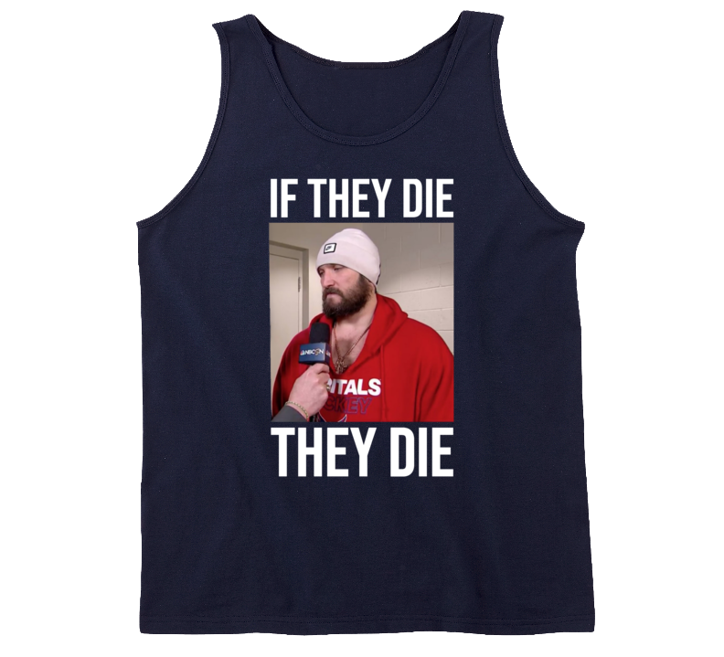 If They Die They Die Alex Ovechkin Playoff Interview Washington Hockey Sports Fan Barstool Mvp Russia Stanley Cup Champions Tj Oshie Swaggy Sauce Bardown Caps Russian Rocket Cool T Shirt