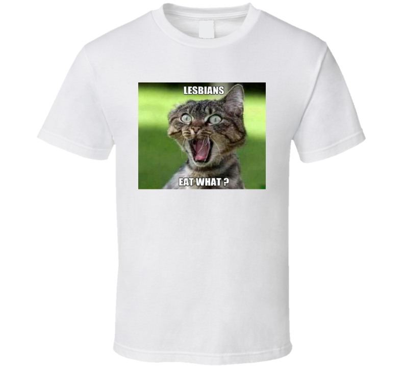 Lesbians Eat What? Shocked Cat T Shirt