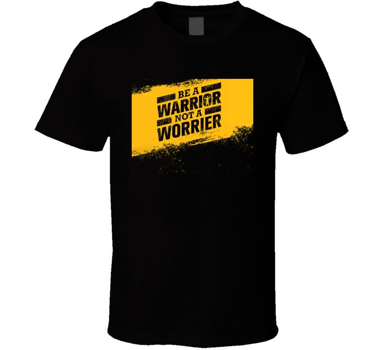 Be A Warrior Not A Worrier T Shirt