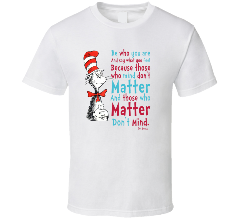 Quotation Dr Seuss Cat In The Hat Those Who Matter Don't Mind T Shirt