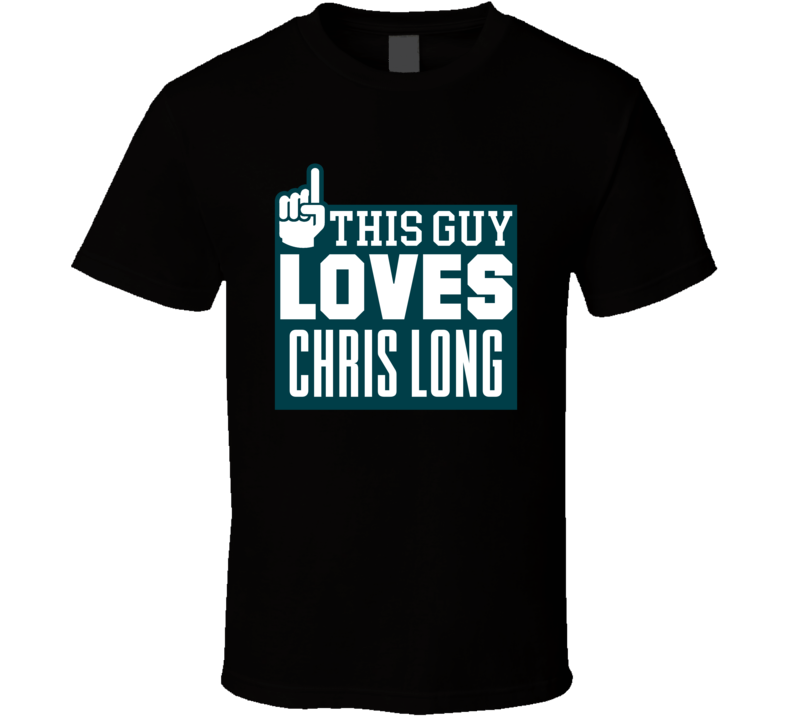 Chris Long This Guy Loves Philadelphia Football Sports Athlete T Shirt