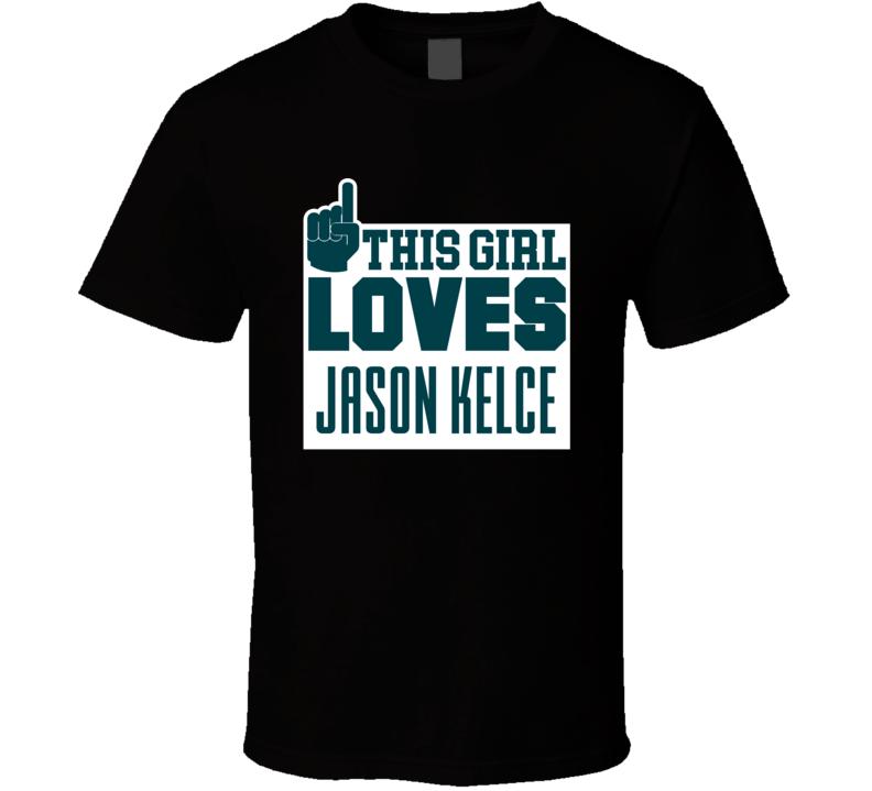 Jason Kelce This Girl Loves Philadelphia Football Sports Athlete T Shirt