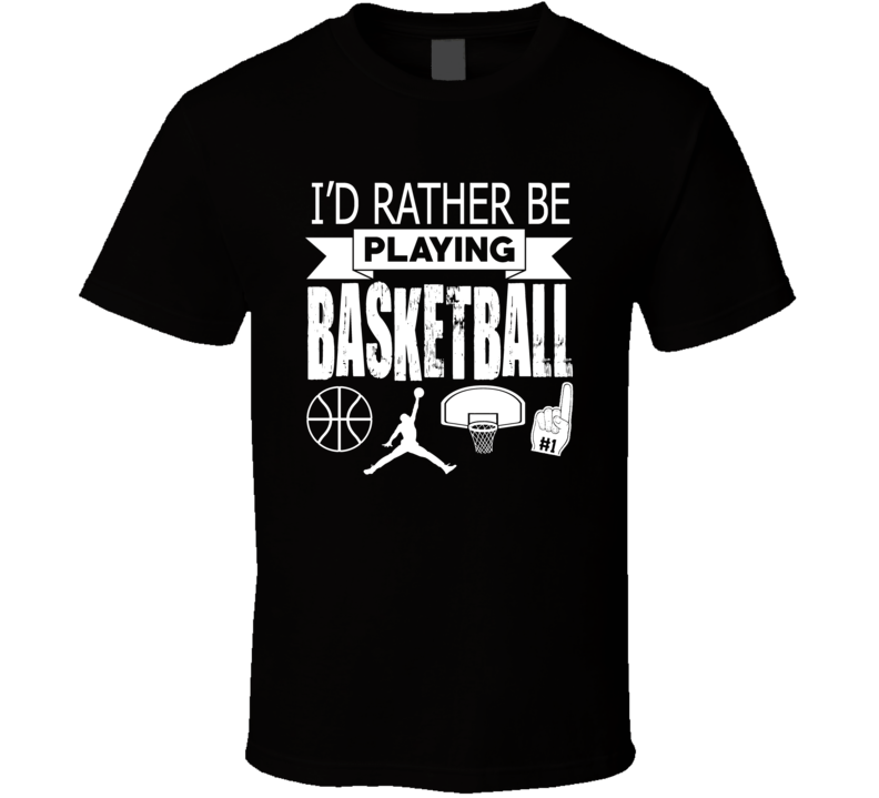 I Rather Be Playing Basketball Sports Fan T Shirt