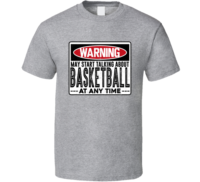 Warning May Start Talking About Basketball Super Sports Fan T Shirt