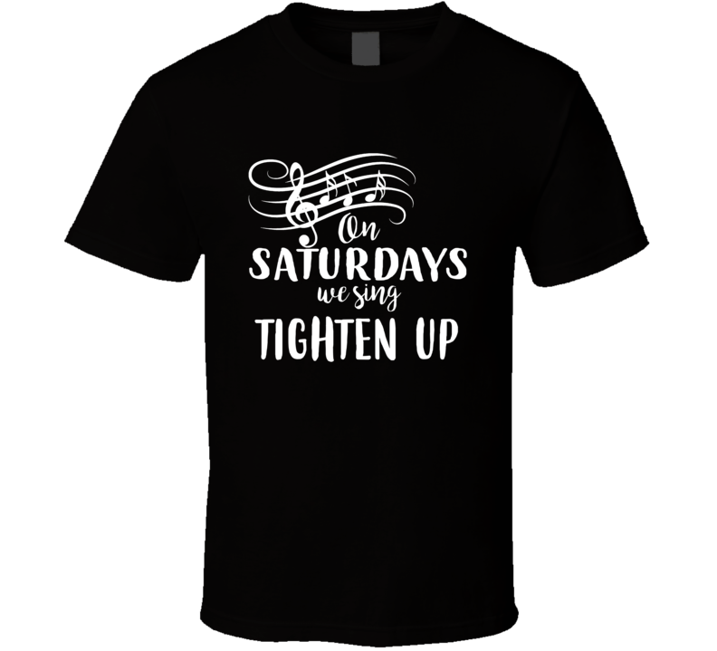 Tighten Up On Saturdays We Sing Archie Bell & The Drells R & B Music Fan T Shirt