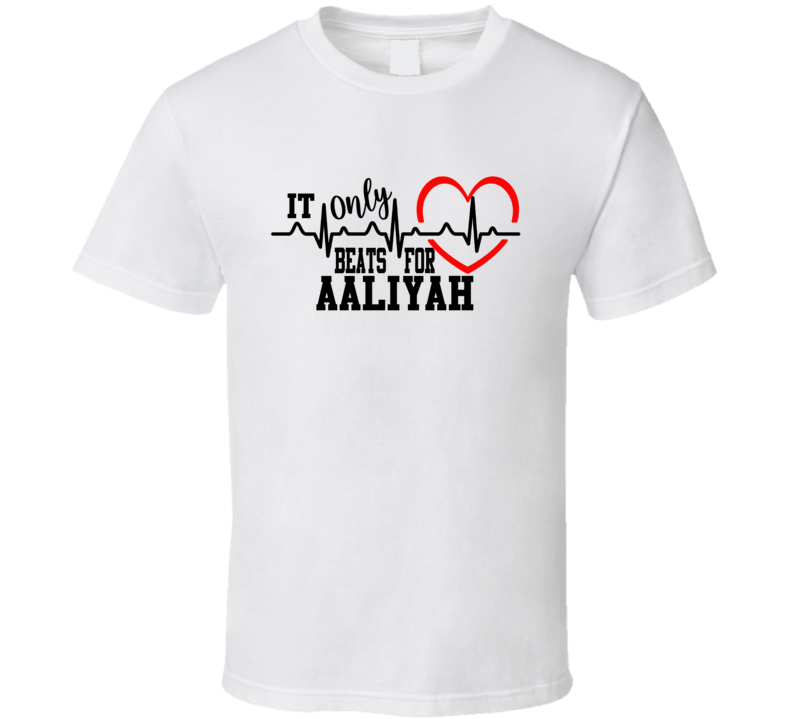 Aaliyah Heart Only Beats For Personalized Heartbeat T Shirt