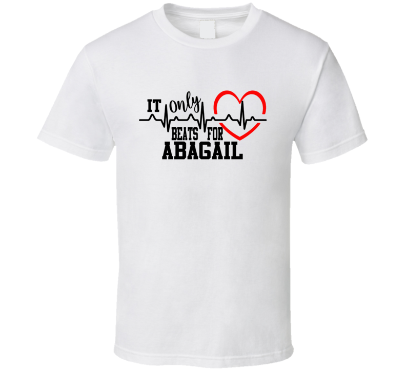 Abagail Heart Only Beats For Personalized Heartbeat T Shirt