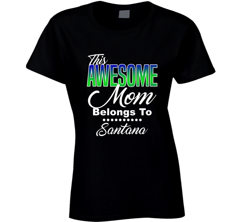 Santana This Awesome Mom Belongs To Me Loving Mothers Day T Shirt