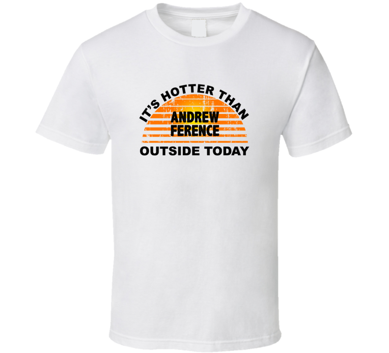 It's Hotter Than Andrew Ference Outside Today Edmonton Hockey Fan T Shirt