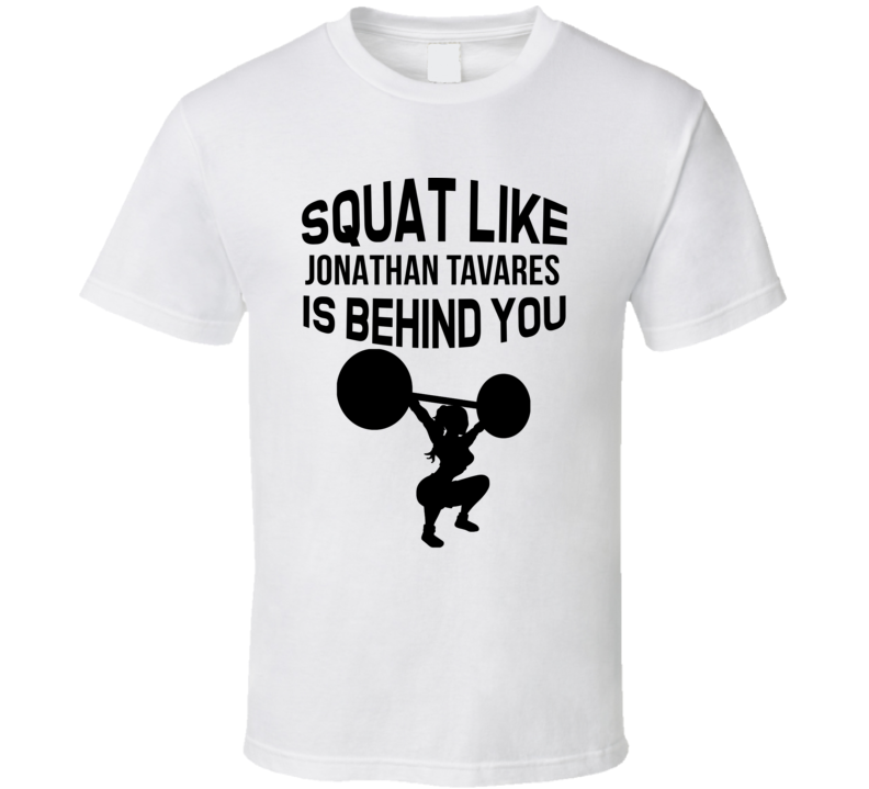 Squat Like Jonathan Tavares Is Behind You Toronto Hockey Fan T Shirt