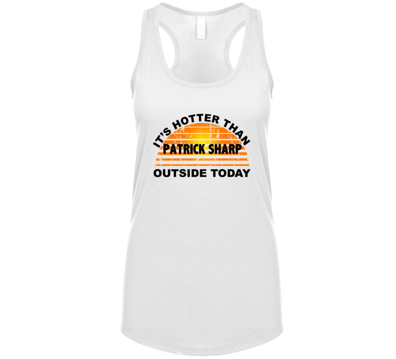 It's Hotter Than Patrick Sharp Outside Today Chicago Hockey Fan Womens Tanktop