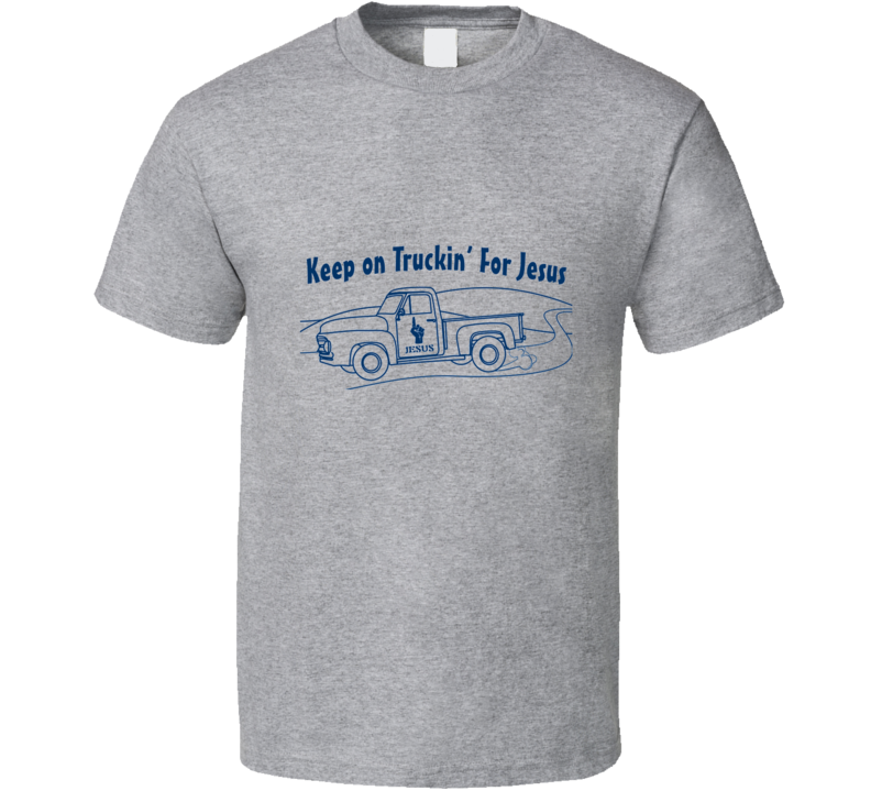 Keep on Truckin' For Jesus T Shirt