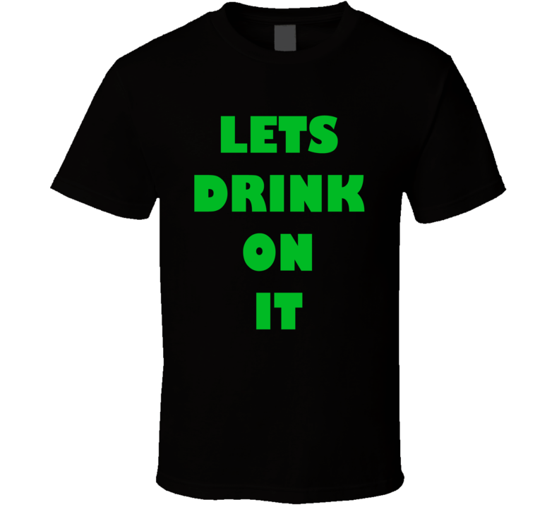 St. Patrick's Day - Let's Drink On It - T-Shirt