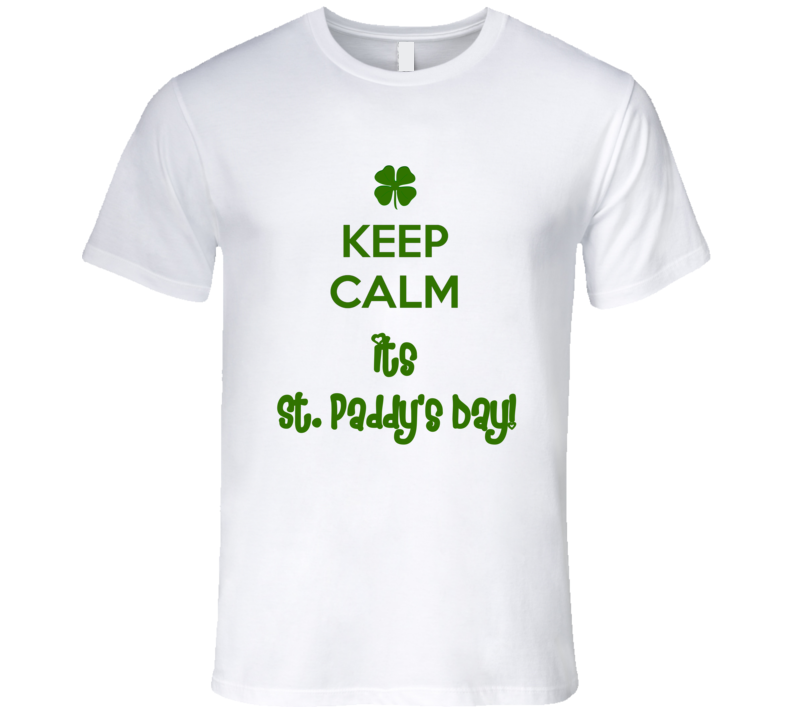 St. Patrick's Day - Keep Calm its St. Paddy's Day! - White T-Shirt