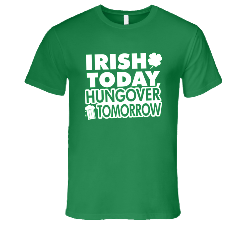 St. Patrick's Day - Irish Today Hungover Tomorrow - T-Shirt