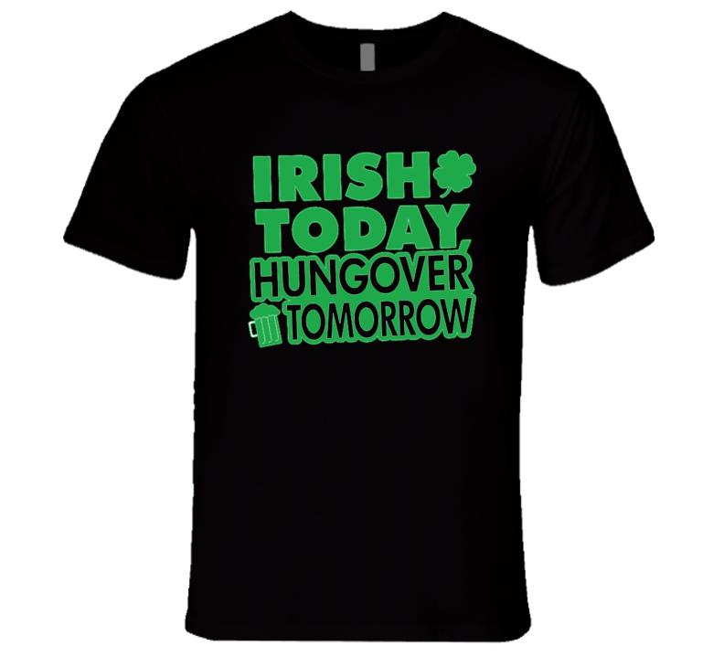 St. Patrick's Day - Irish Today Hungover Tomorrow - Black T-Shirt
