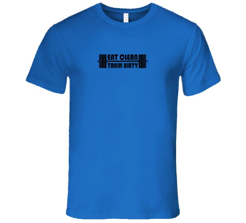 Eat Clean Train Dirty (SMBB) T Shirt