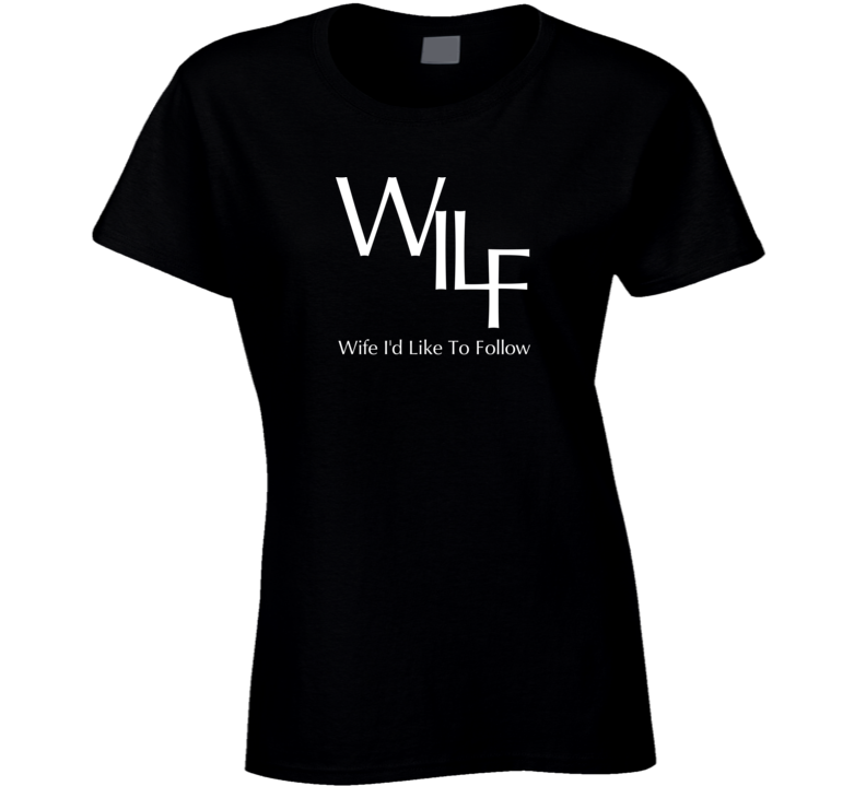 WILF Wife I'd Like To Follow Ladies T Shirt
