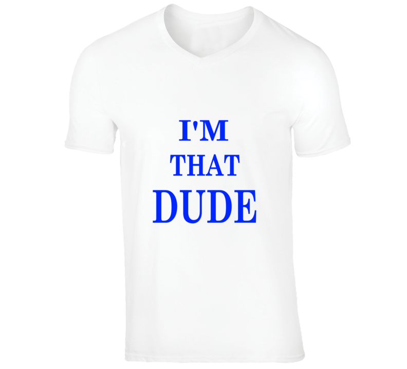 I'm That Dude Cool Funny T shirt