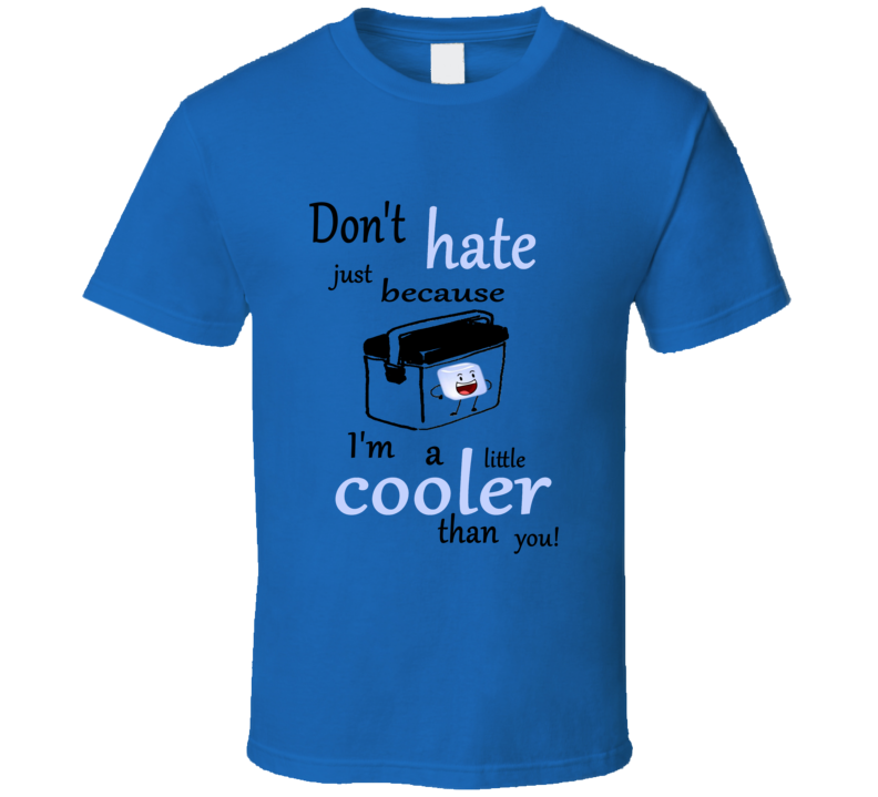 Don't Hate Just Because I'm A Little Cooler Than You! Ice Cube Funny Swag Summer T Shirt