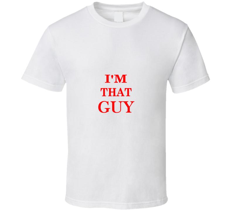 I'm That Guy Funny Cool T shirt