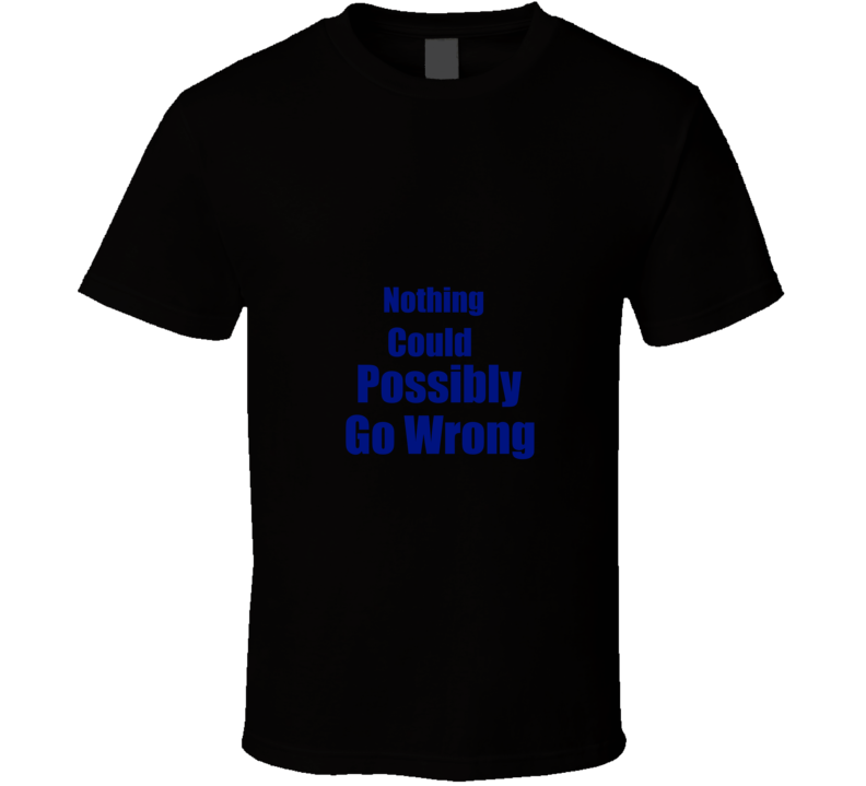 Nothing could possibly go wrong Dance Sports Life t-shirt