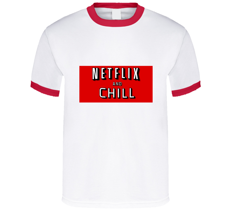 Netflix and Chill Funny T Shirt