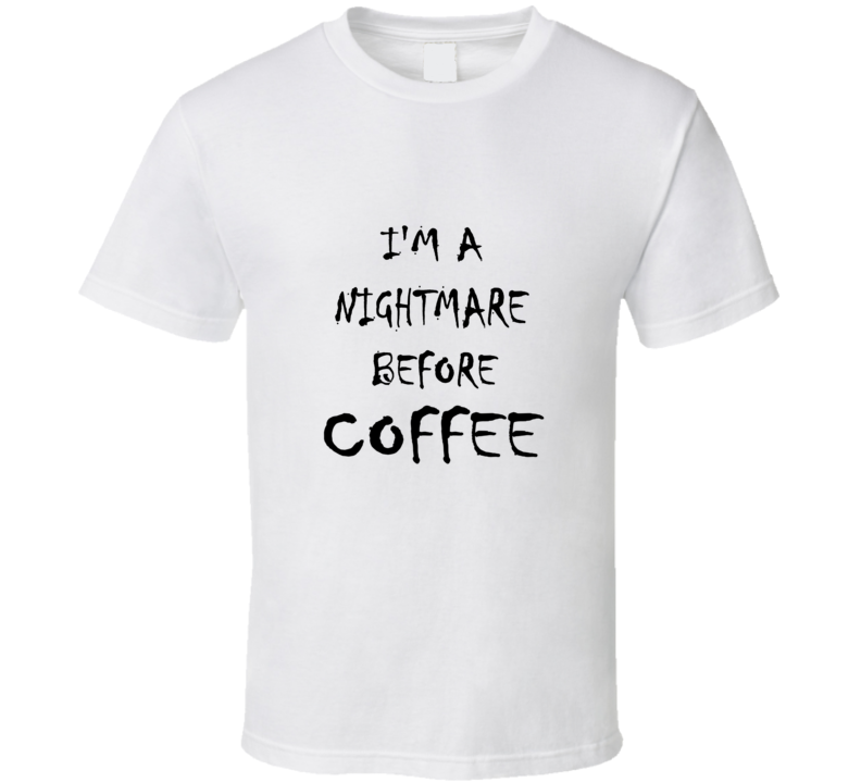 I'm A Nightmare Before Coffee (Black Writing) Funny Morning Drink Shop Tea Espresso Cappuccino