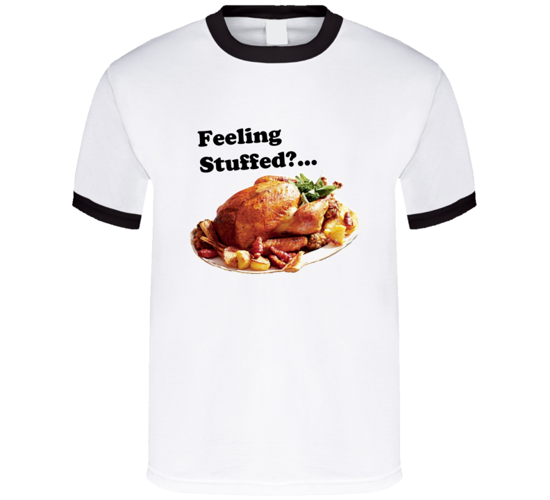 Feeling Stuffed? Thanksgiving Turkey Dinner Funny T Shirt