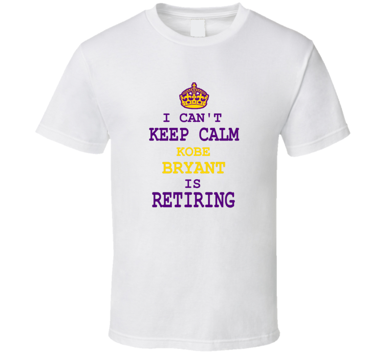I Can't Keep Calm Kobe Bryant Is Retiring LA Basketball MVP Fan T Shirt