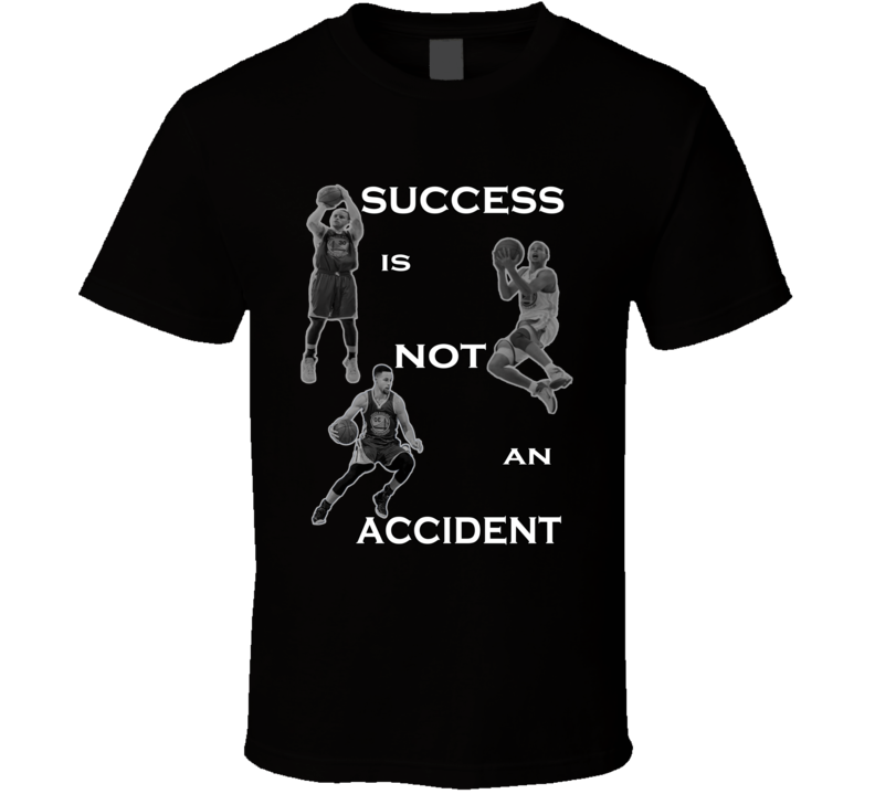 Stephen Curry Success is not an Accident Quote Basketball Fan T Shirt