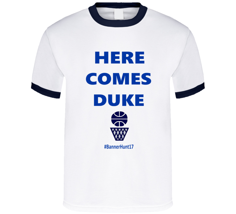 Here Comes Duke Banner Hunter 2017 College Basketball Fan T Shirt