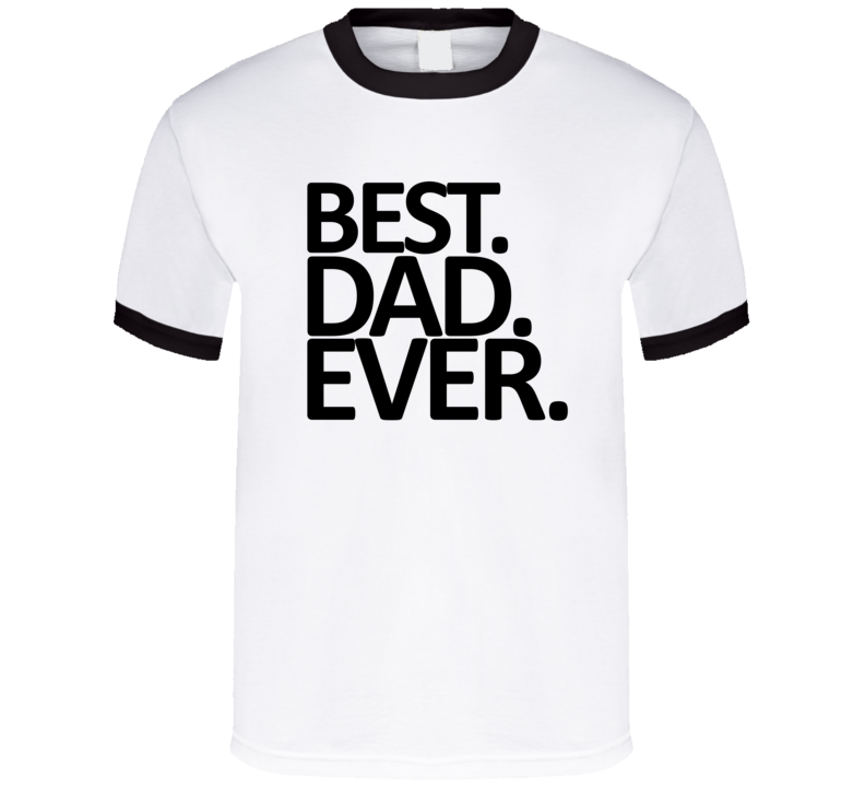 Best Dad Ever Father's Day Holiday Birthday T Shirt