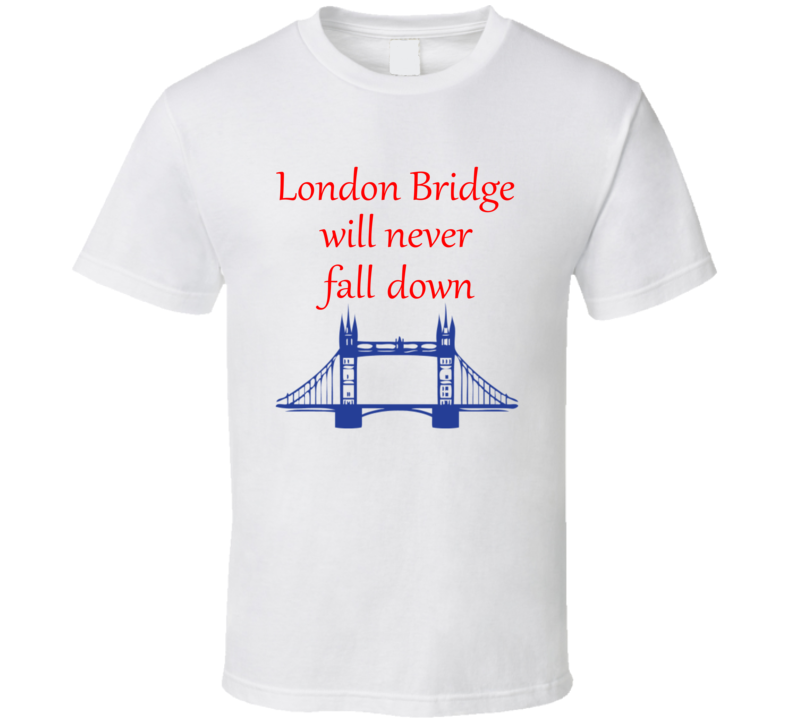 London Bridge will never fall down T Shirt