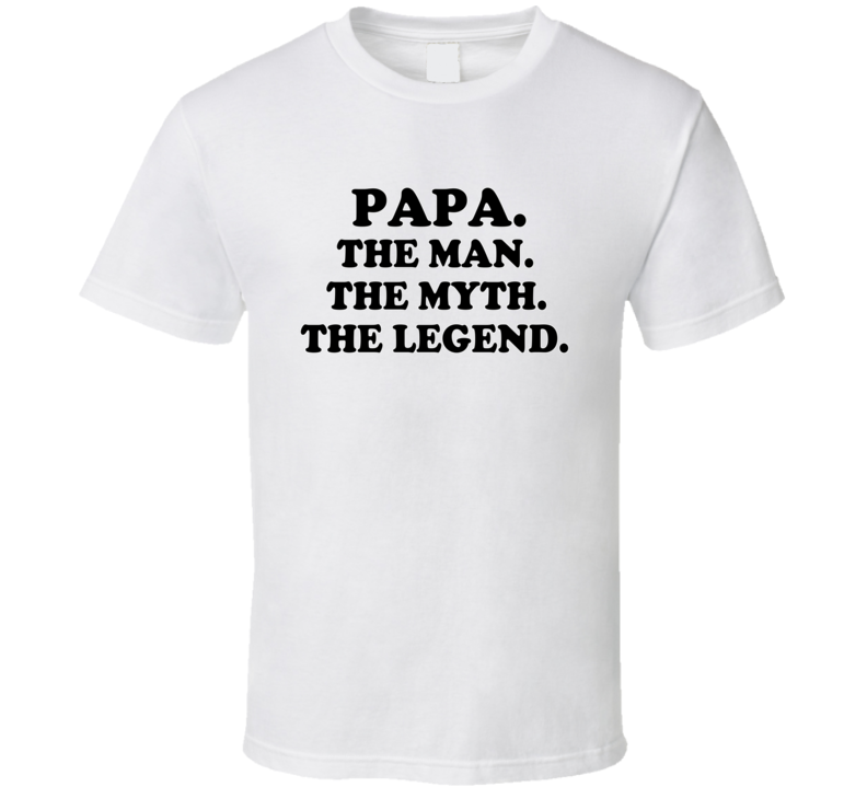 Papa The Man The Myth The Legend Funny Father's Day T Shirt