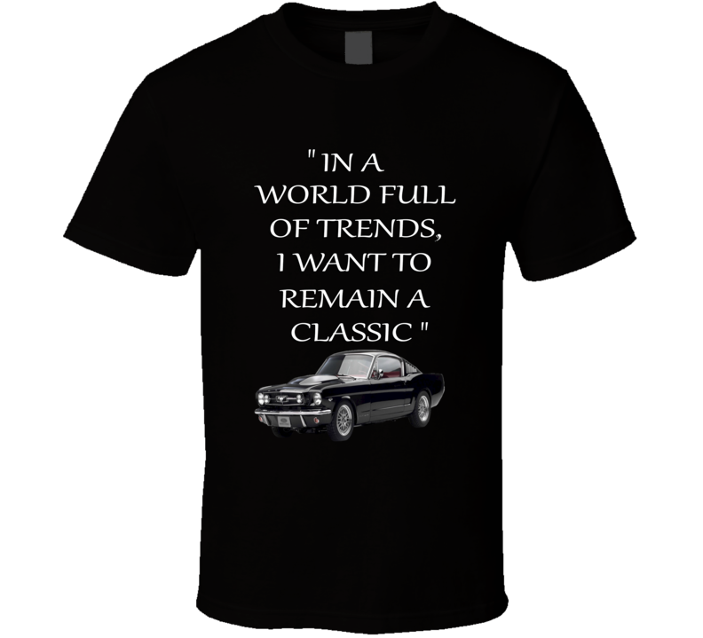 World Full of Trends Remain Classic Old Mustang Car Fan T Shirt