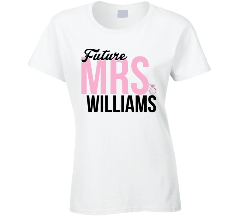 Future Mrs. Williams Marriage T Shirt