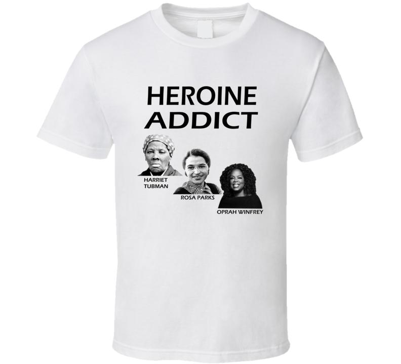 Heroine Addict Tubman Parks Winfrey Black Women Fan Shirt