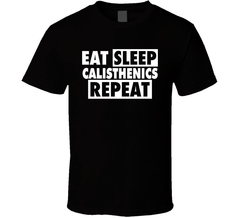 Eat Sleep Calisthenics Repeat Work Out Funny T Shirt