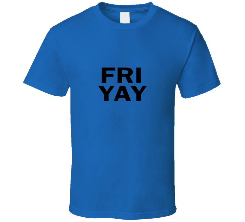 Friday Yay Tgif T Shirt