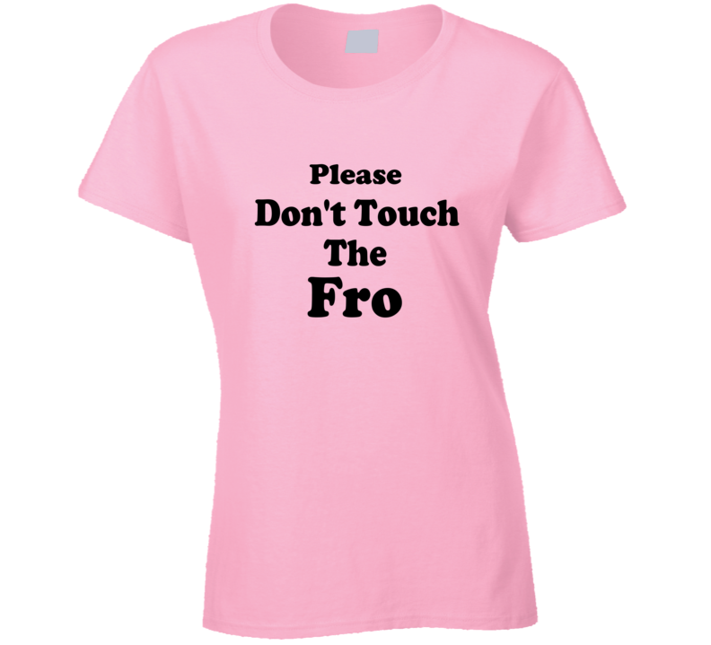 Please Don't Touch The Fro Funny Hair T Shirt
