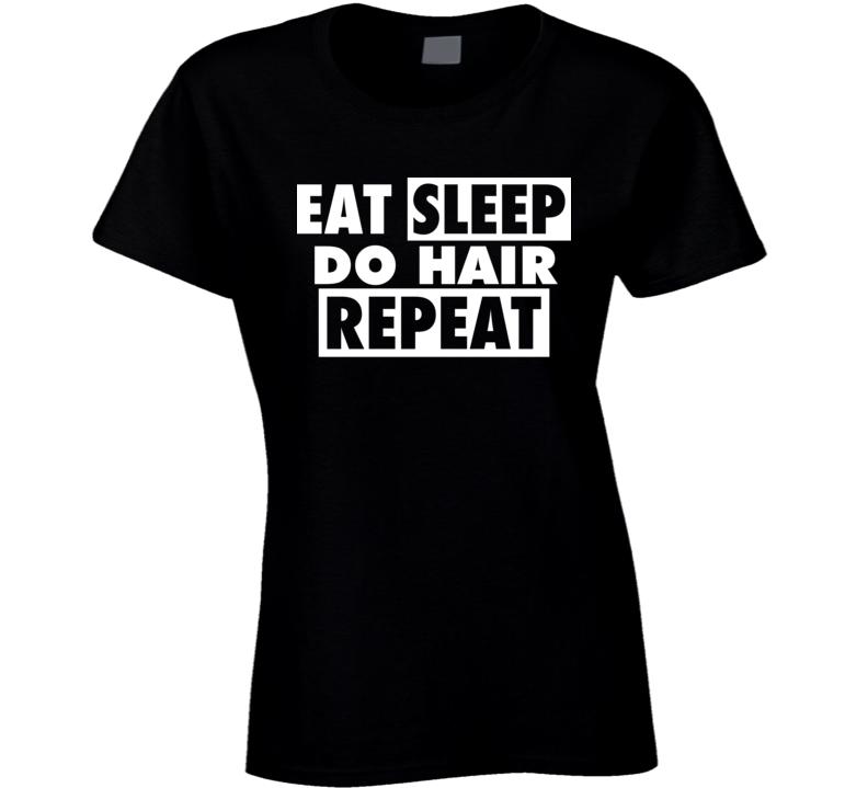 Eat Sleep Do Hair Repeat Funny Stylist T Shirt