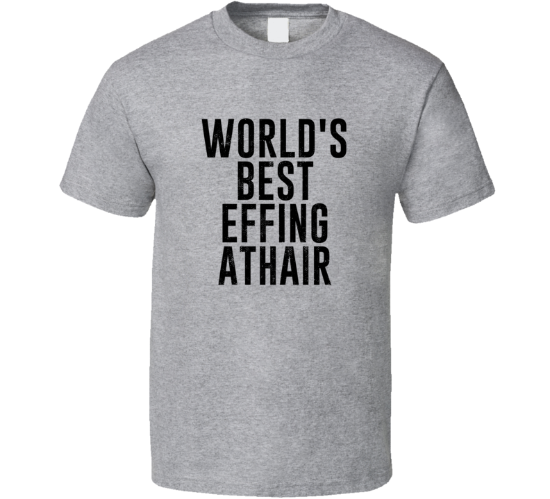 Athair World's Best Effing Dad Irish Parent Father's Day Gift T Shirt