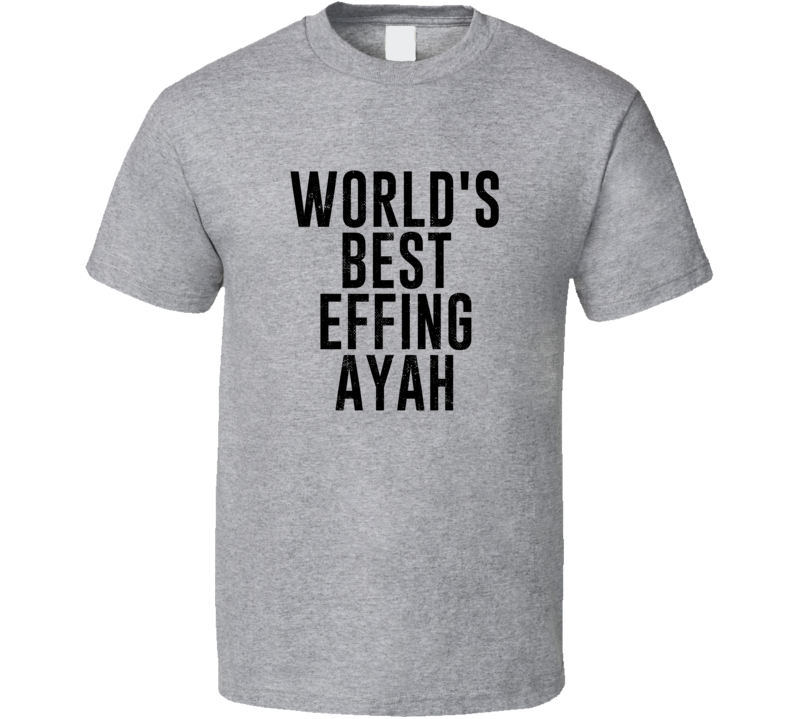 Ayah World's Best Effing Dad Malay Parent Father's Day Gift T Shirt