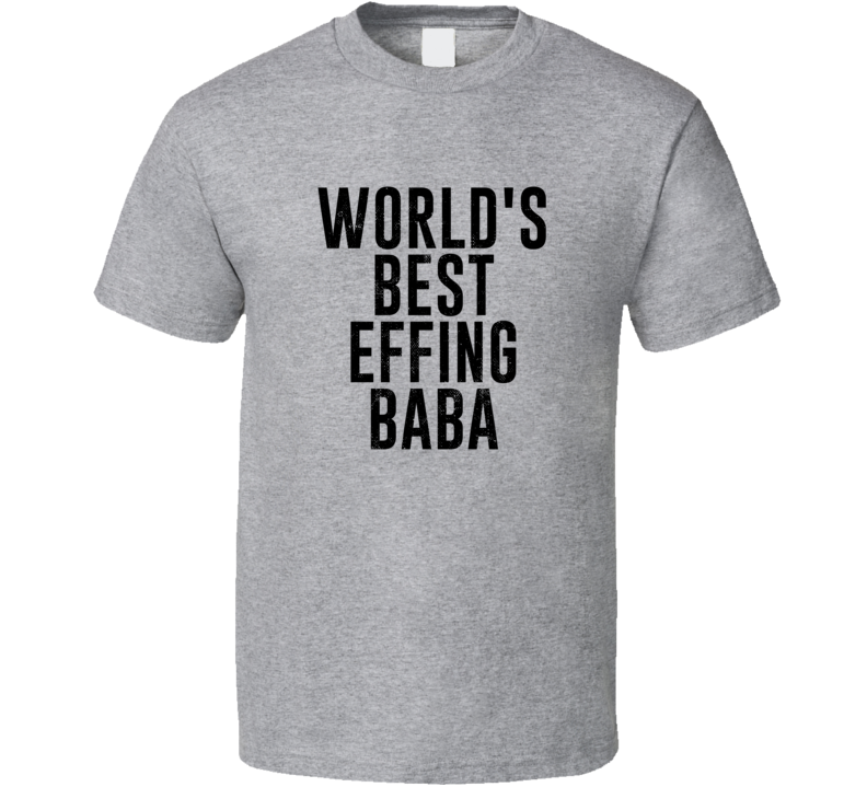 Baba World's Best Effing Dad Albanian Parent Father's Day Gift T Shirt