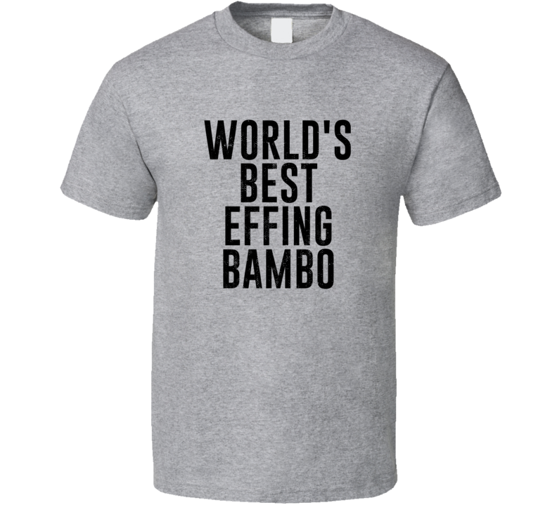 Bambo World's Best Effing Dad Chichewa Parent Father's Day Gift T Shirt