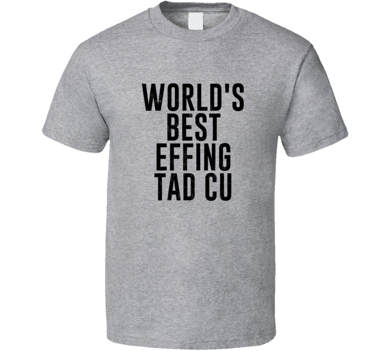 Tad Cu World's Best Effing Grandpa Dad Welsh Grandfather Father's Day T Shirt