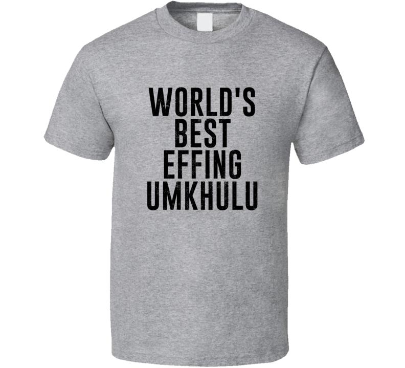 Umkhulu World's Best Effing Grandpa Dad Zulu Grandfather Father's Day T Shirt