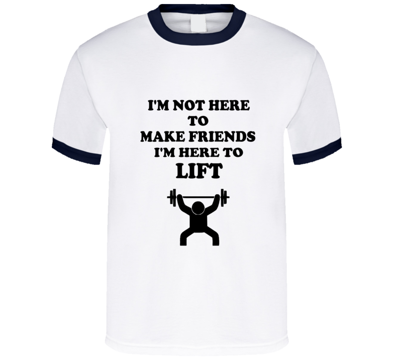 Not Here For Friends Here To Lift Weights Gym Exercise Funny T Shirt